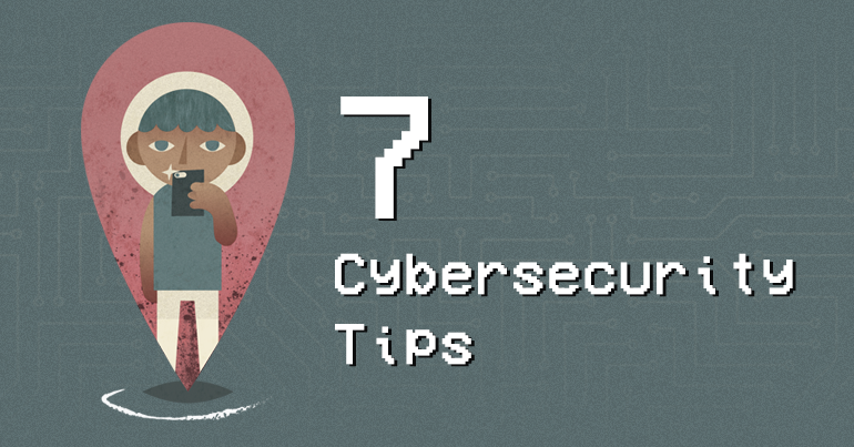 7 Cybersecurity Tips
